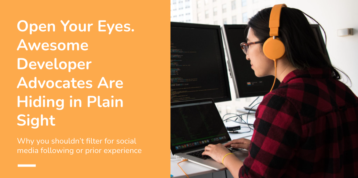 Open Your Eyes. Awesome Developer Advocates Are Hiding in Plain Sight