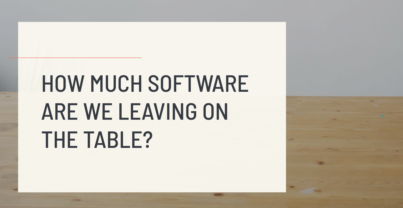 The Developer Productivity Manifesto Part 3 — Leaving Software on the Table